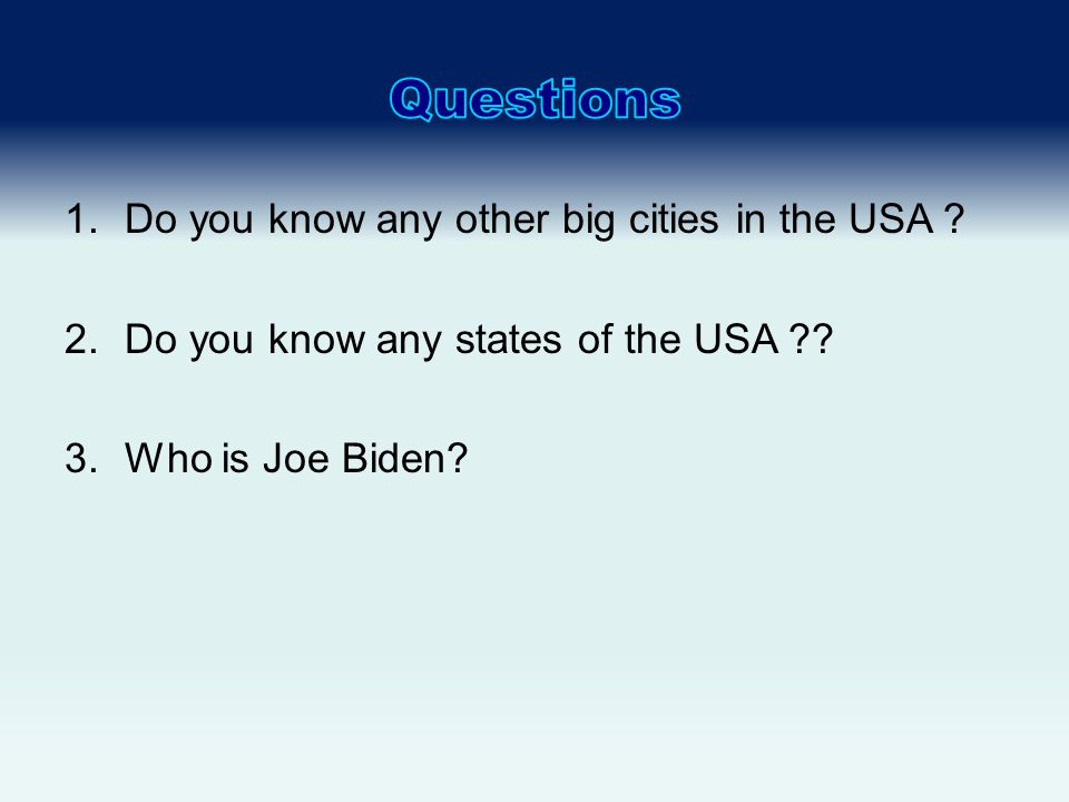 1.Do you know any other big cities in the USA . 2.Do you know any states of the USA .