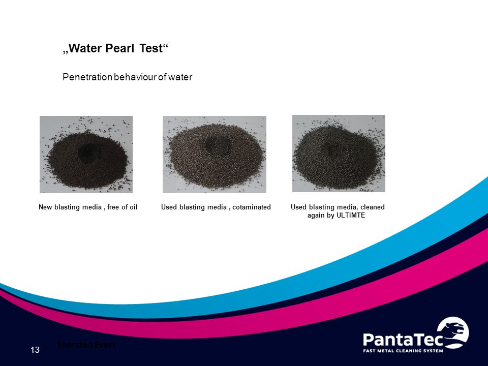 "13 ""Water Pearl Test Penetration behaviour of water Thorsten Evert New blasting media, free of oilUsed blasting media, cotaminated Used blasting media, cleaned again by ULTIMTE"