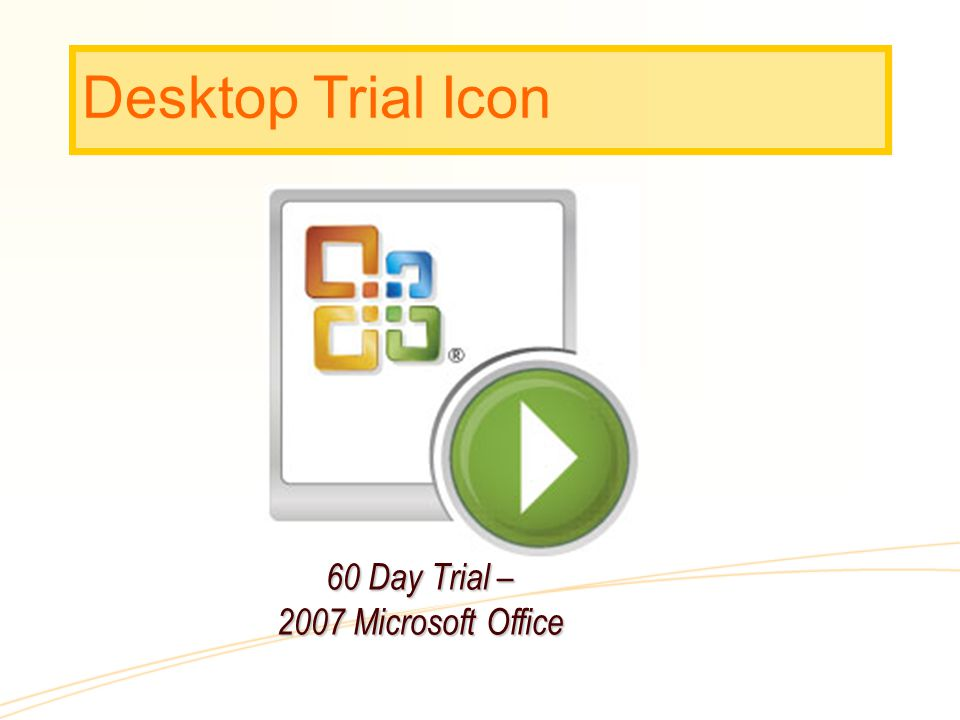 Desktop Trial Icon 60 Day Trial – 2007 Microsoft Office