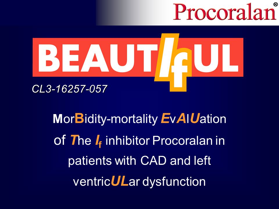 ® Mor B idity-mortality E v A l U ation of T he I f inhibitor Procoralan in patients with CAD and left ventric UL ar dysfunction CL3-16257-057