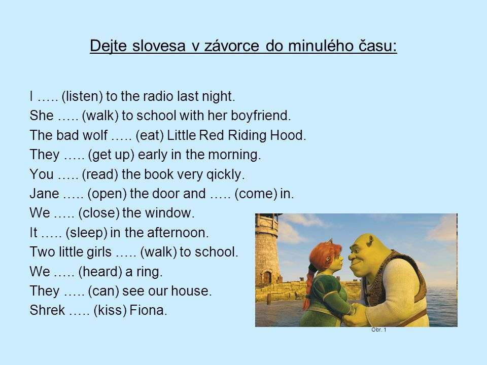 Dejte slovesa v závorce do minulého času: I ….. (listen) to the radio last night.