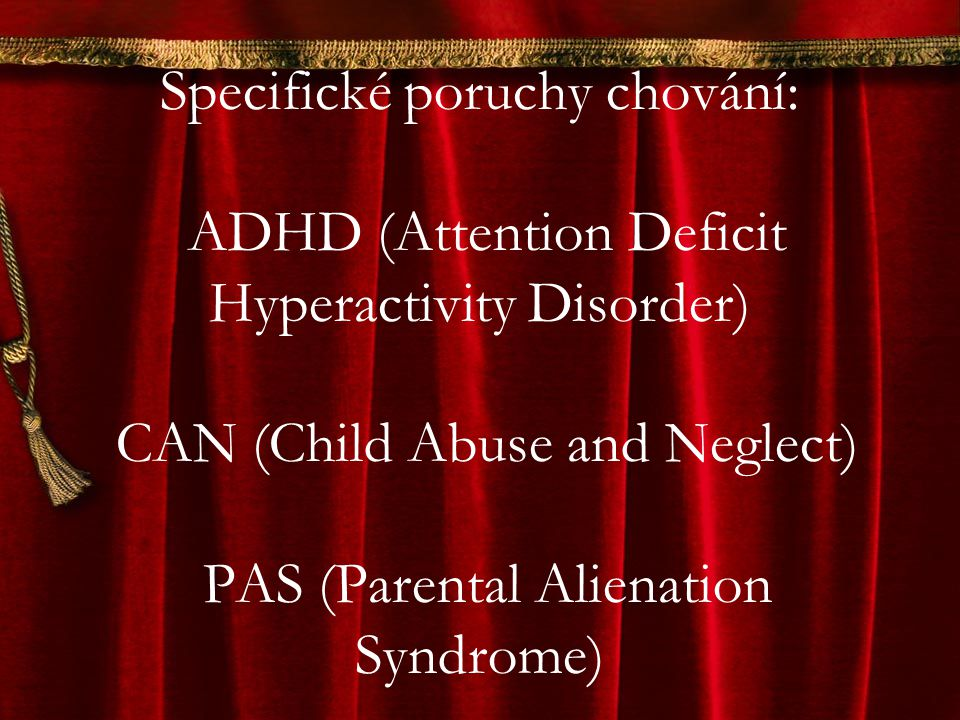 Specifické poruchy chování: ADHD (Attention Deficit Hyperactivity Disorder) CAN (Child Abuse and Neglect) PAS (Parental Alienation Syndrome)