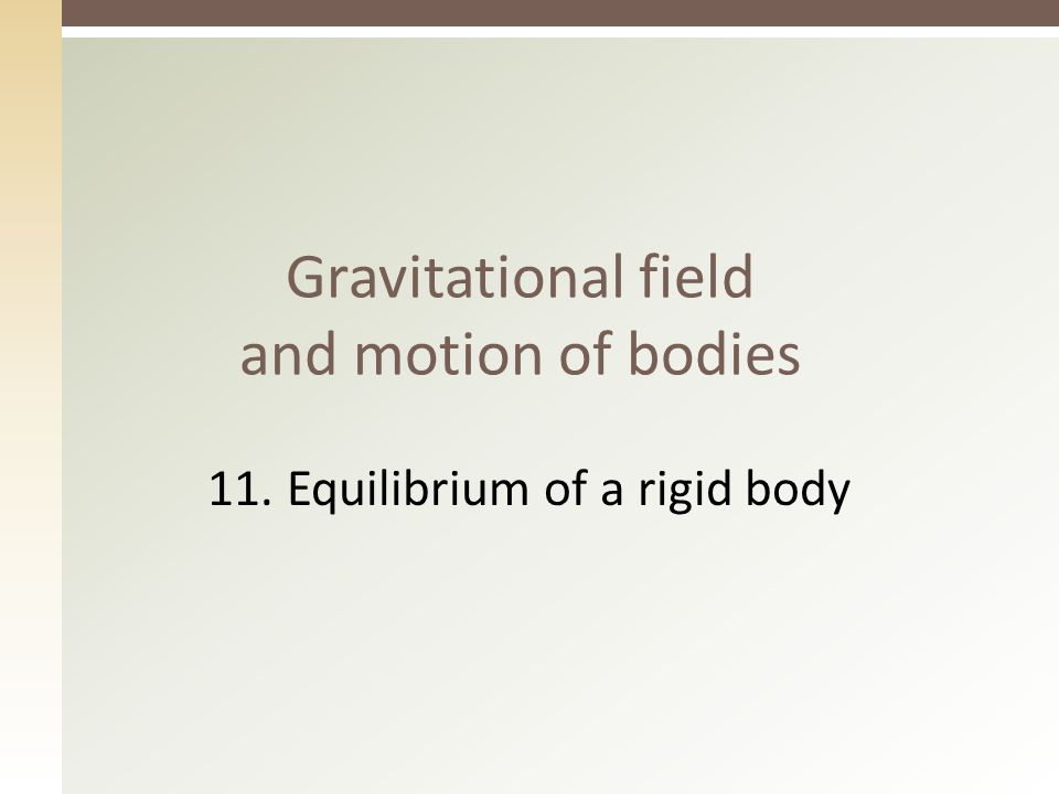 Gravitational field and motion of bodies 11. Equilibrium of a rigid body