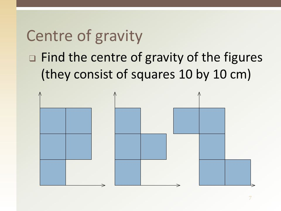 7 Centre of gravity  Find the centre of gravity of the figures (they consist of squares 10 by 10 cm)