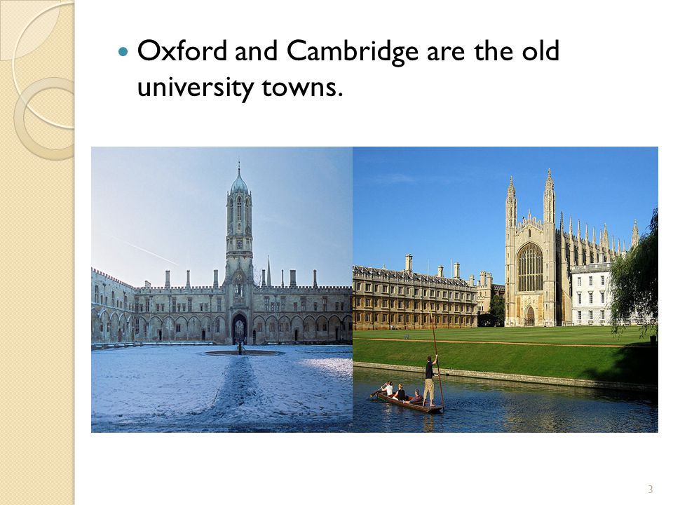 Oxford and Cambridge are the old university towns. 3