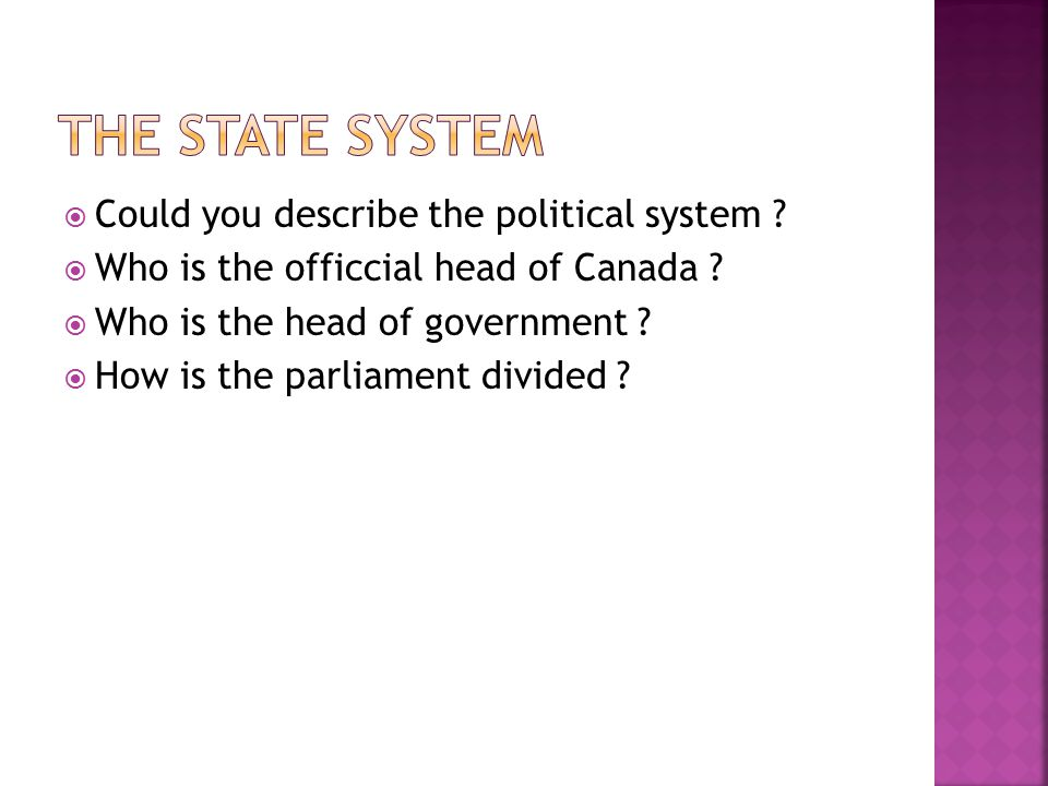  Could you describe the political system .  Who is the officcial head of Canada .