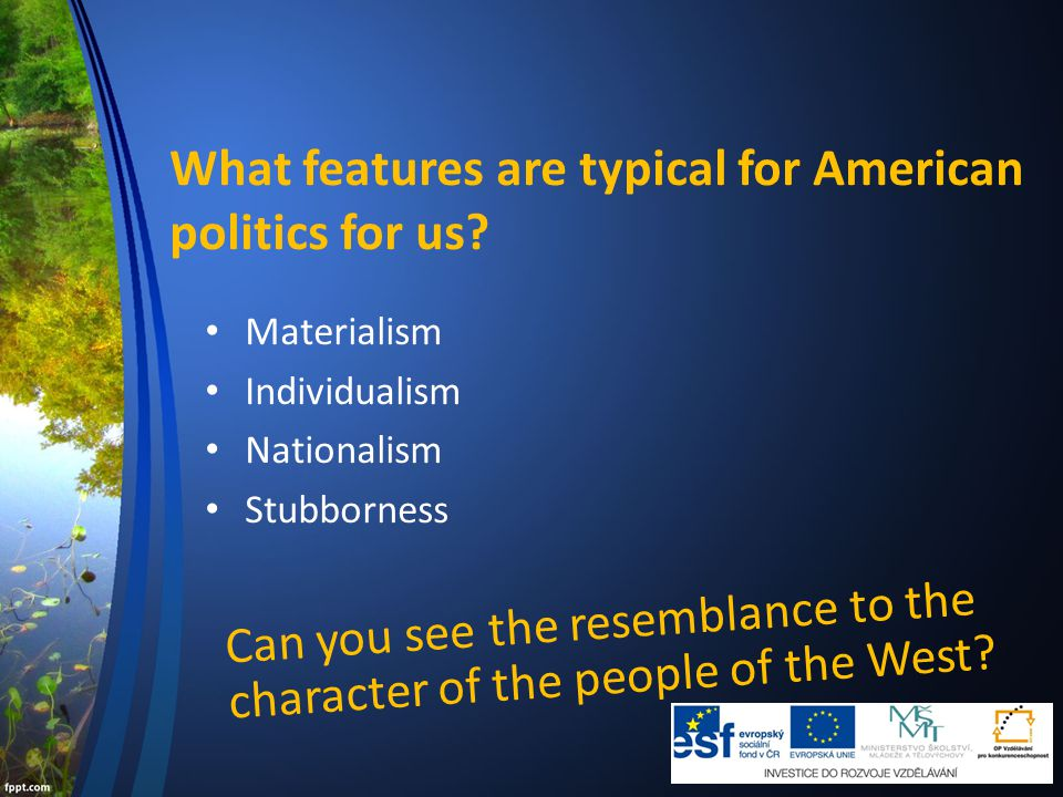 What features are typical for American politics for us.