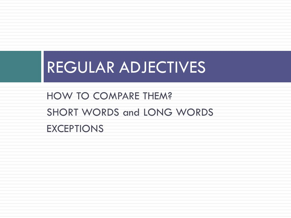 HOW TO COMPARE THEM SHORT WORDS and LONG WORDS EXCEPTIONS REGULAR ADJECTIVES