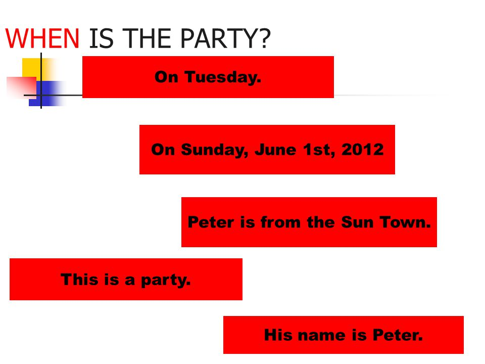 WHEN IS THE PARTY. On Tuesday. Peter is from the Sun Town.