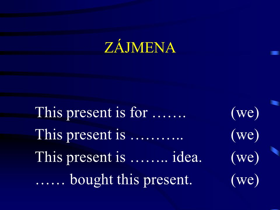 ZÁJMENA This present is for …….(we) This present is ………..(we) This present is ……..
