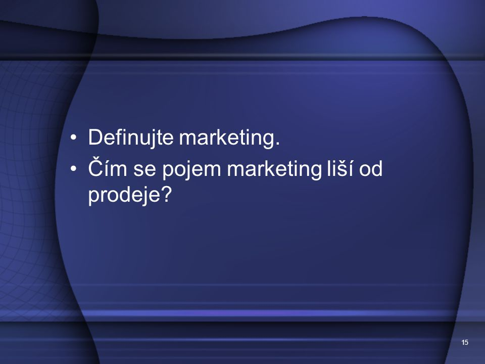 Definujte marketing. Čím se pojem marketing liší od prodeje 15