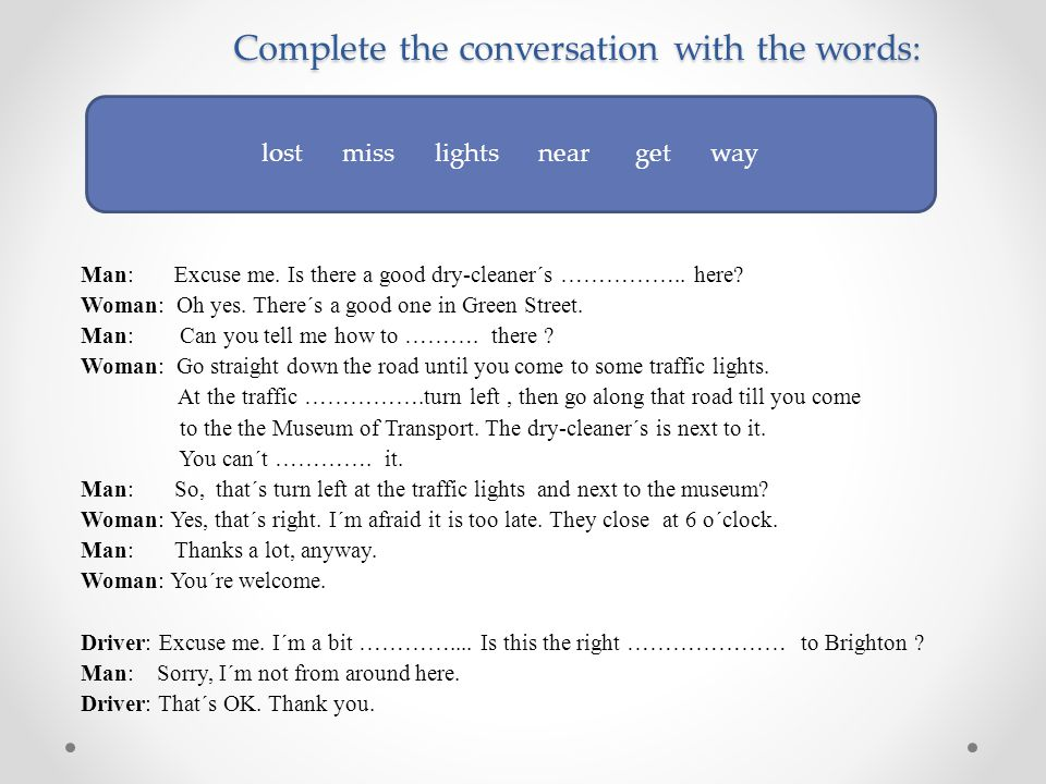 Complete the conversation with the words: Man: Excuse me.