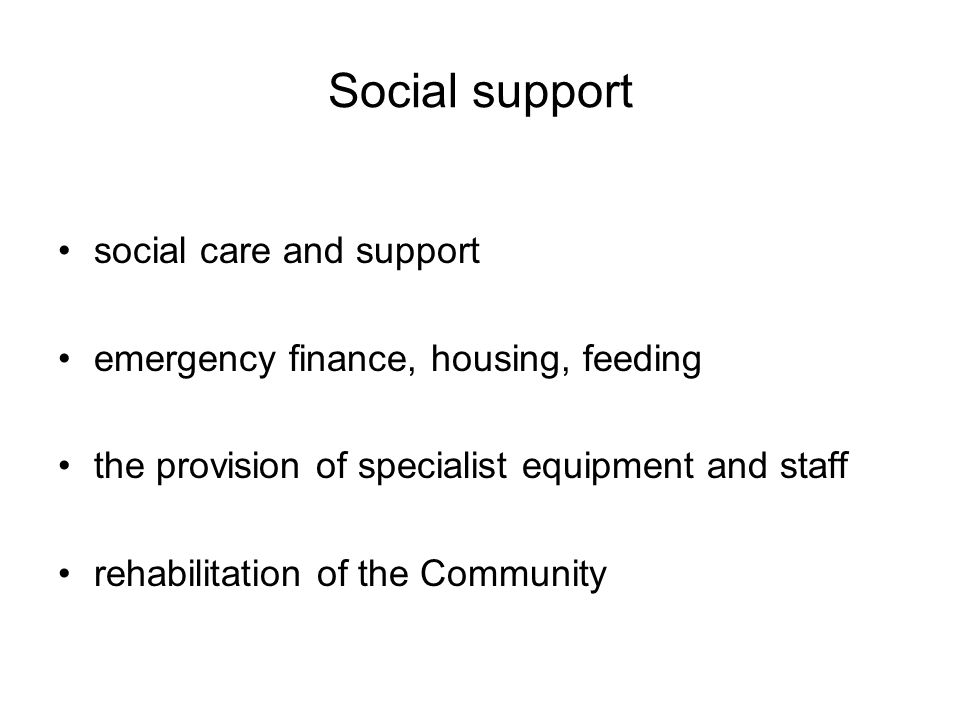 Social support social care and support emergency finance, housing, feeding the provision of specialist equipment and staff rehabilitation of the Community