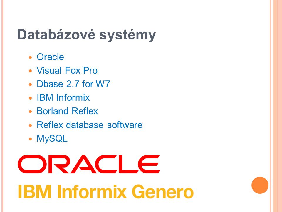 Databázové systémy Oracle Visual Fox Pro Dbase 2.7 for W7 IBM Informix Borland Reflex Reflex database software MySQL