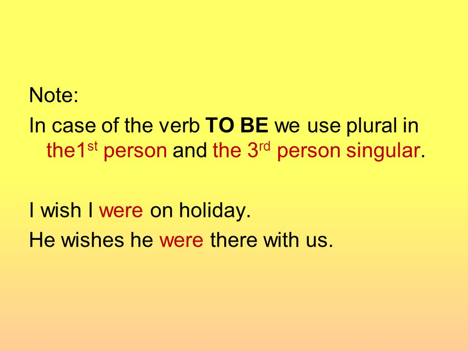 Note: In case of the verb TO BE we use plural in the1 st person and the 3 rd person singular.