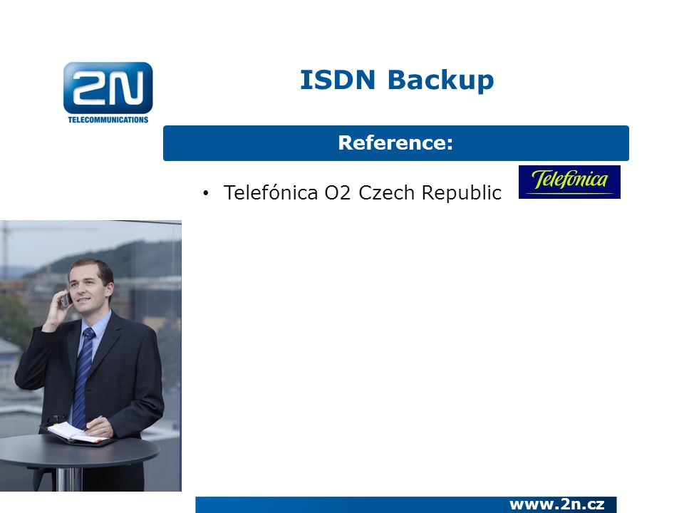 Reference: www.2n.cz Telefónica O2 Czech Republic ISDN Backup
