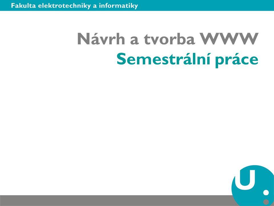 Návrh a tvorba WWW Semestrální práce. Termíny –20. října – odevzdání ... 0f2ac05c6f0