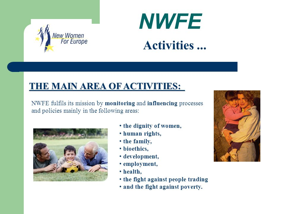 NWFE NWFE fulfils its mission by monitoring and influencing processes and policies mainly in the following areas: THE MAIN AREA OF ACTIVITIES: Activities...