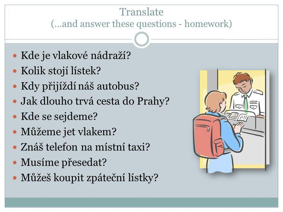 Translate (…and answer these questions - homework)  Kde je vlakové nádraží.