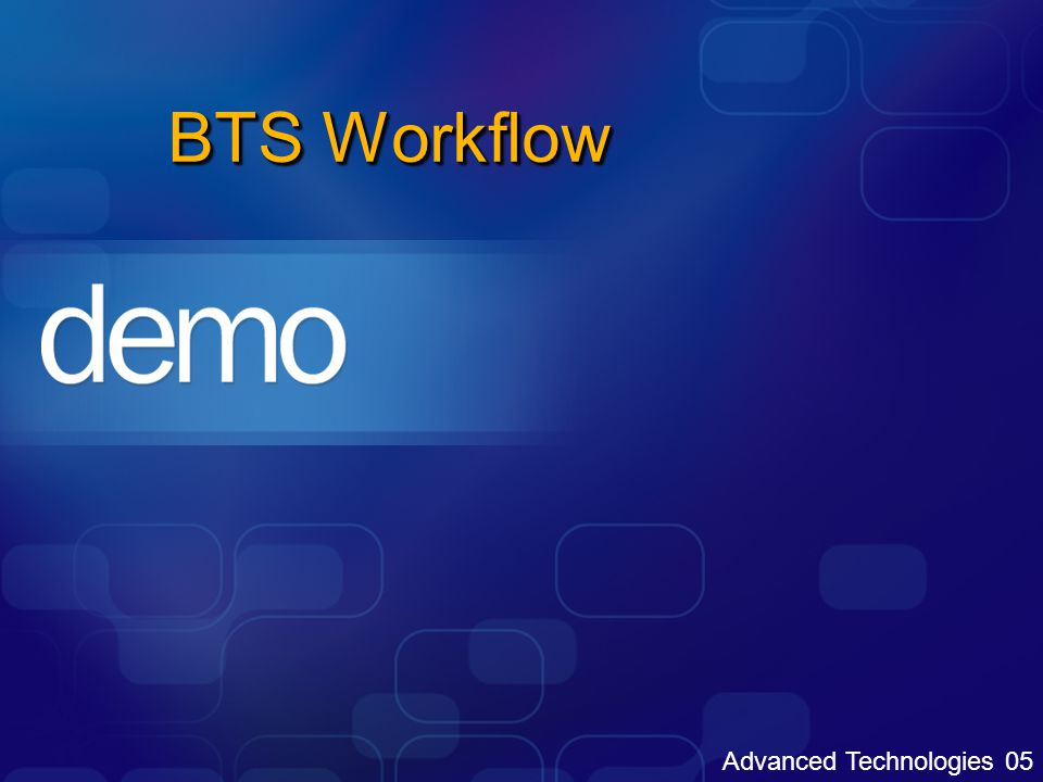 Advanced Technologies 05 BTS Workflow
