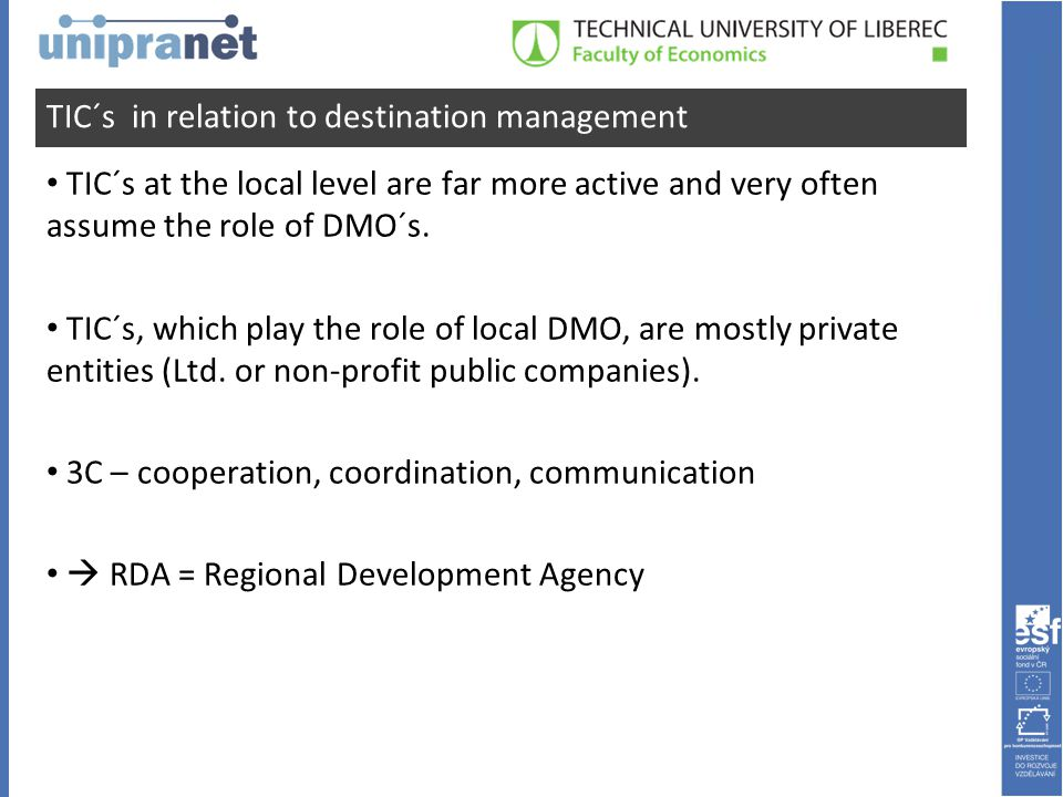 TIC´s in relation to destination management • TIC´s at the local level are far more active and very often assume the role of DMO´s.
