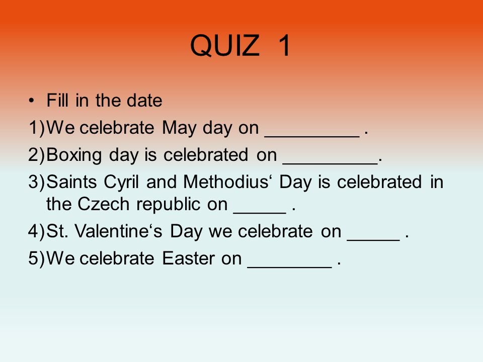 QUIZ 1 •Fill in the date 1)We celebrate May day on _________.