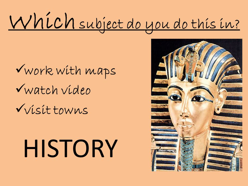Which subject do you do this in  work with maps  watch video  visit towns HISTORY