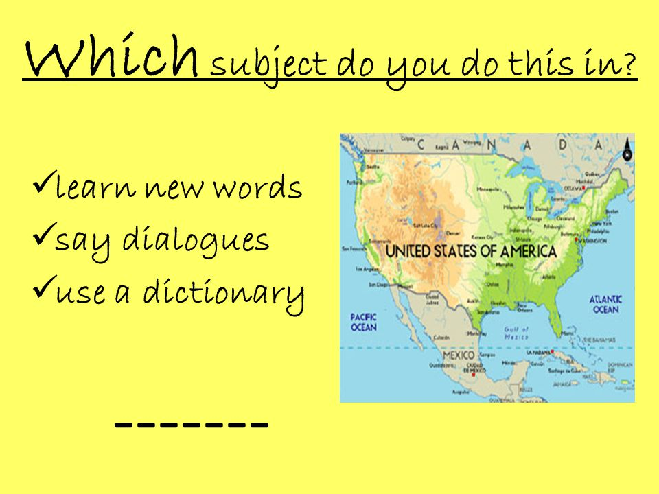 Which subject do you do this in  learn new words  say dialogues  use a dictionary -------