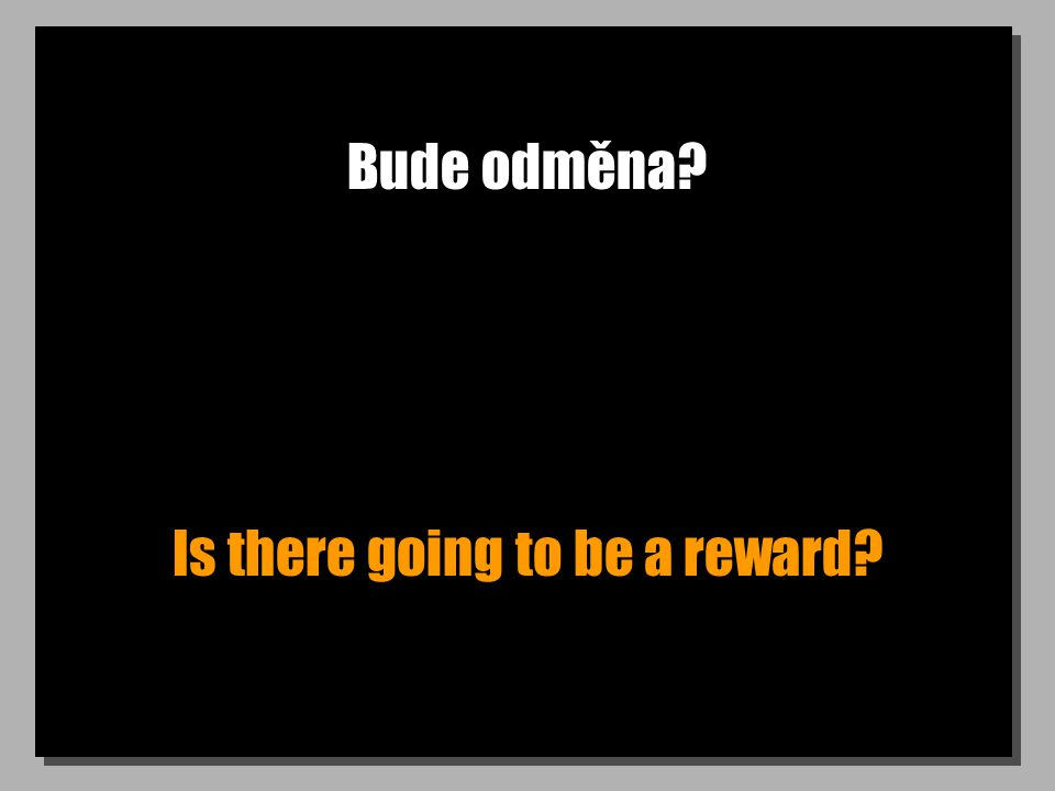 Bude odměna Is there going to be a reward
