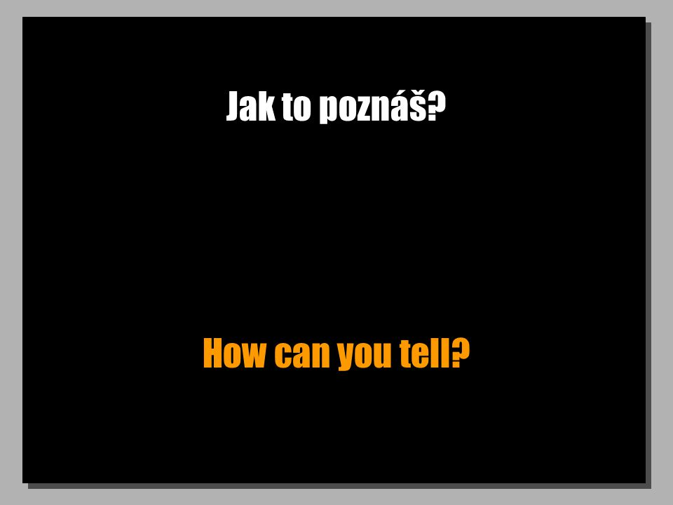 Jak to poznáš How can you tell