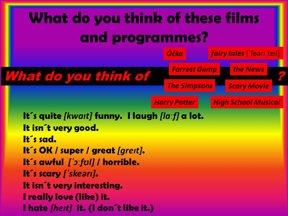 What do you think of these films and programmes. It´s quite [kwaɪt] funny.