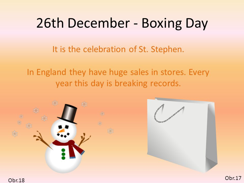 26th December - Boxing Day It is the celebration of St.