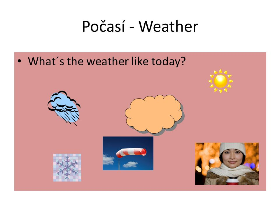 Počasí - Weather What´s the weather like today