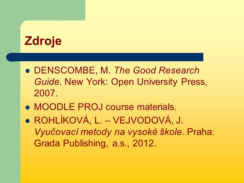 Zdroje DENSCOMBE, M. The Good Research Guide. New York: Open University Press, 2007.