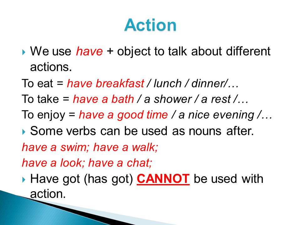  We use have + object to talk about different actions.