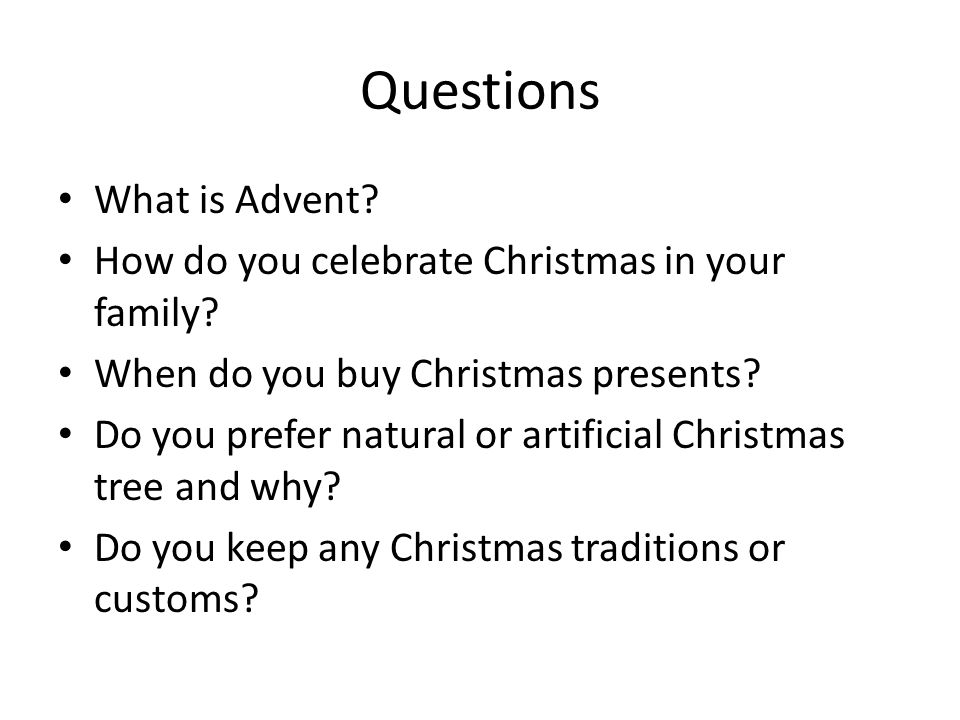 Questions What is Advent. How do you celebrate Christmas in your family.