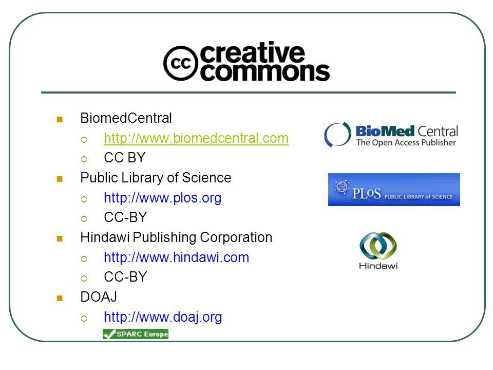 BiomedCentral  http://www.biomedcentral.com http://www.biomedcentral.com  CC BY Public Library of Science  http://www.plos.org  CC-BY Hindawi Publishing Corporation  http://www.hindawi.com  CC-BY DOAJ  http://www.doaj.org