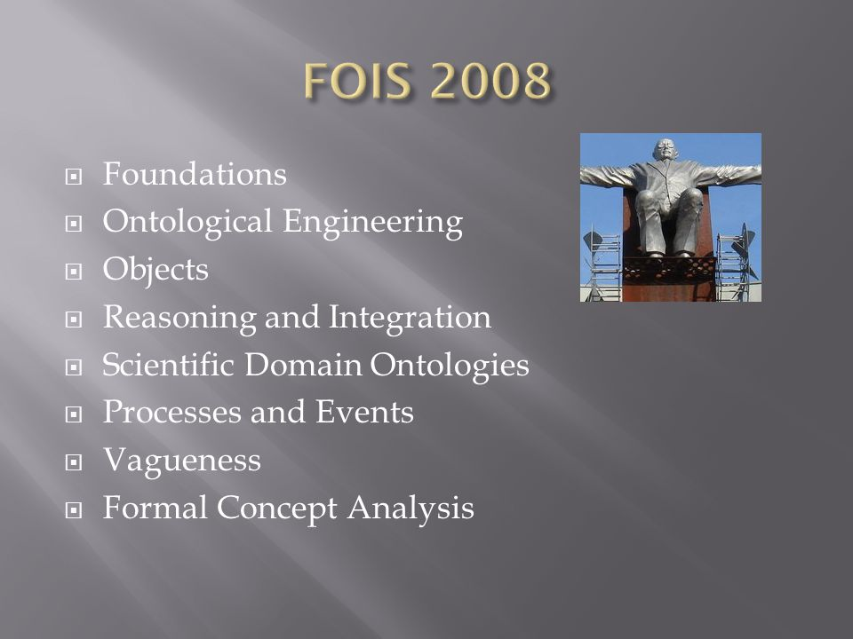  Foundations  Ontological Engineering  Objects  Reasoning and Integration  Scientific Domain Ontologies  Processes and Events  Vagueness  Formal Concept Analysis