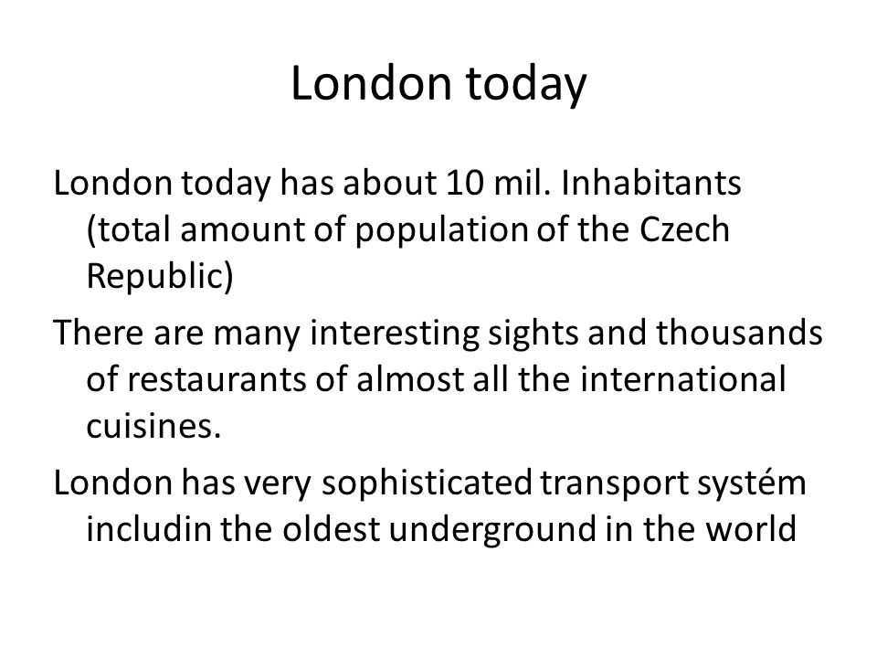 London today London today has about 10 mil.