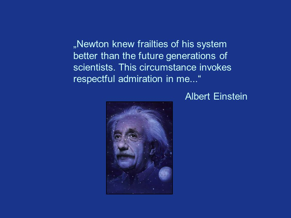 """Newton knew frailties of his system better than the future generations of scientists."