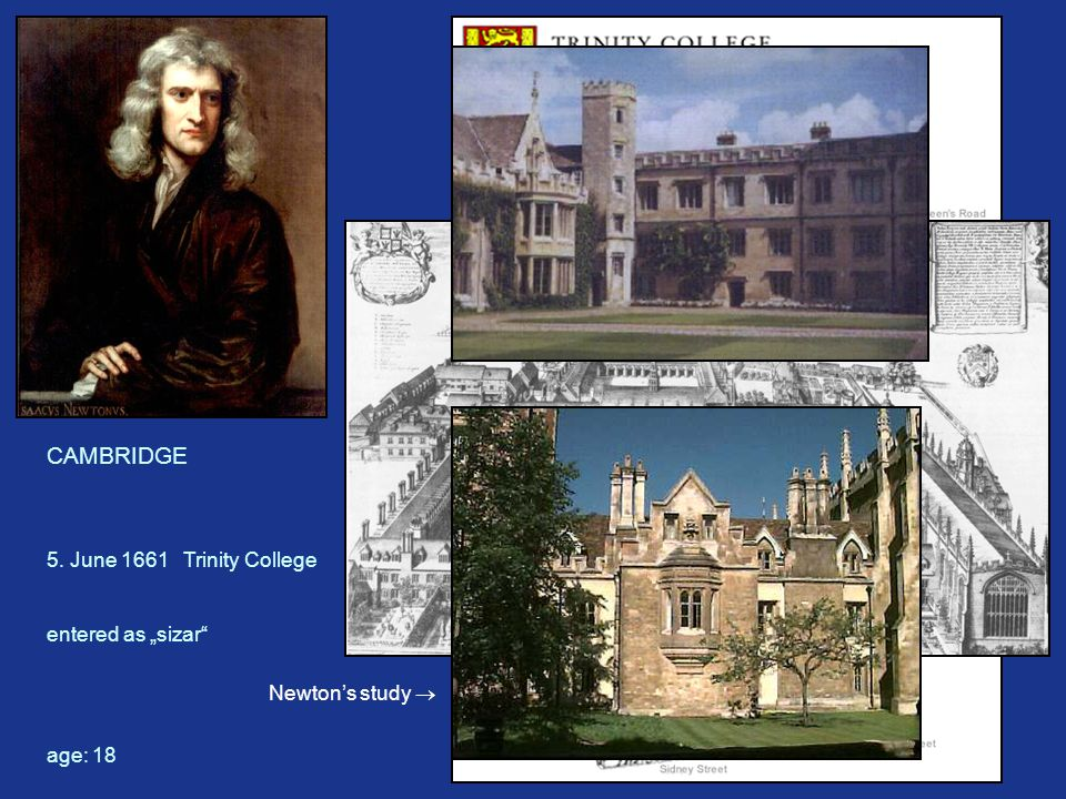 "CAMBRIDGE 5. June 1661 Trinity College entered as ""sizar age: 18 Newton's study "