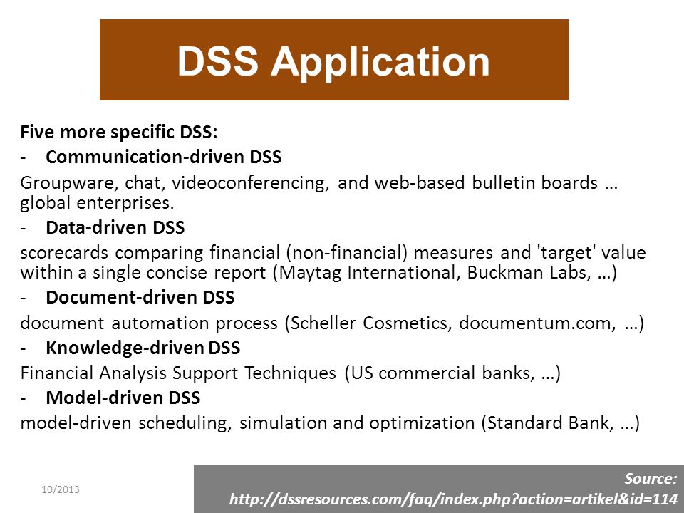 10/2013 DSS Application Five more specific DSS: -Communication-driven DSS Groupware, chat, videoconferencing, and web-based bulletin boards … global enterprises.
