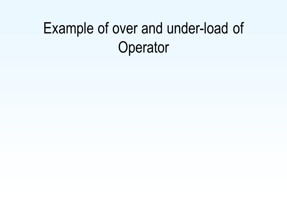 Example of over and under-load of Operator