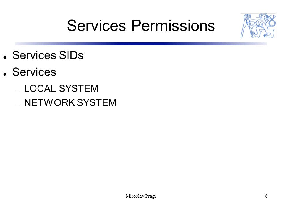 Services Permissions 8 Services SIDs Services  LOCAL SYSTEM  NETWORK SYSTEM Miroslav Prágl