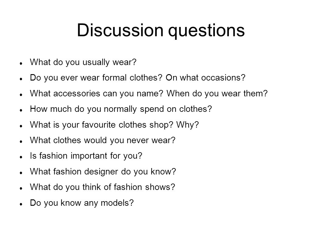 Discussion questions What do you usually wear. Do you ever wear formal clothes.