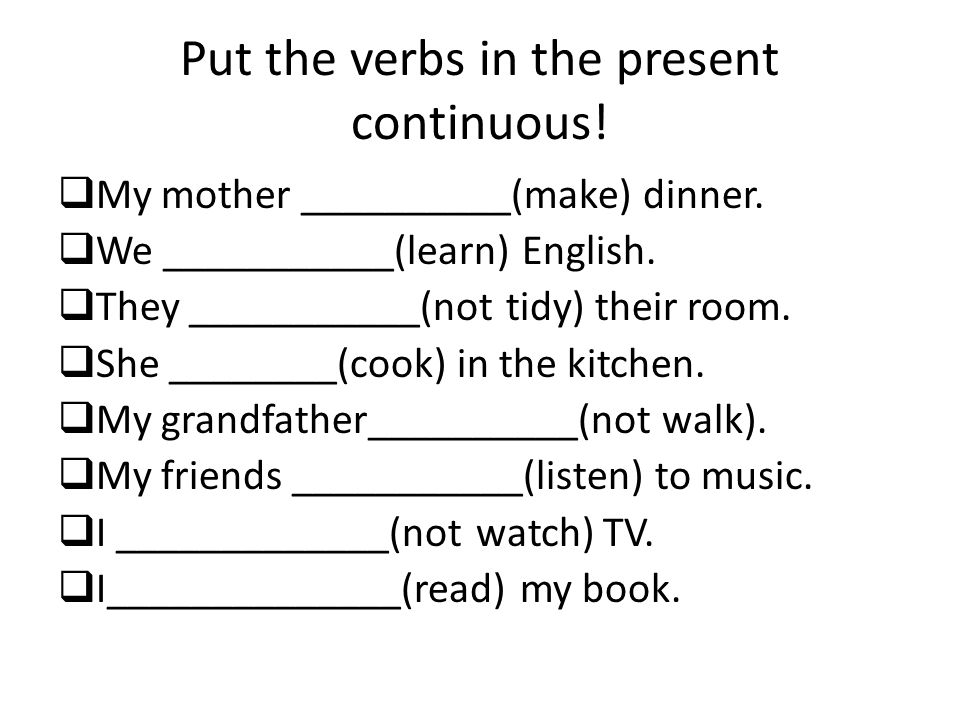Put the verbs in the present continuous.  My mother __________(make) dinner.