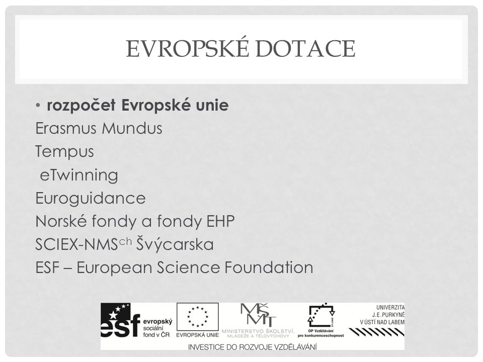 EVROPSKÉ DOTACE rozpočet Evropské unie Erasmus Mundus Tempus eTwinning Euroguidance Norské fondy a fondy EHP SCIEX-NMS ch Švýcarska ESF – European Science Foundation