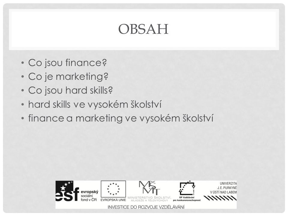 OBSAH Co jsou finance. Co je marketing. Co jsou hard skills.