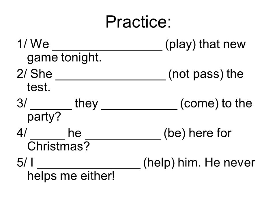 Practice: 1/ We ________________ (play) that new game tonight.