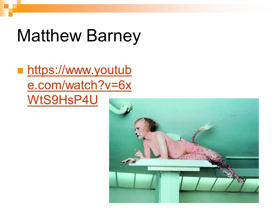 Matthew Barney https://www.youtub e.com/watch v=6x WtS9HsP4U https://www.youtub e.com/watch v=6x WtS9HsP4U